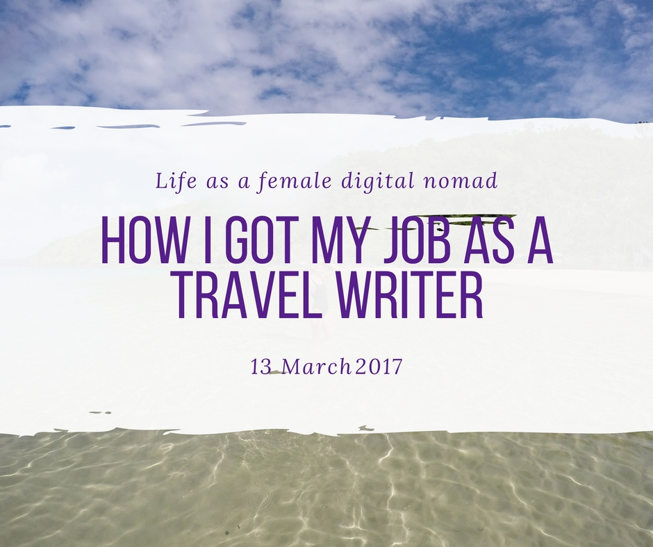how i got my job as a travel writer earth wanderess how i got my job as a travel writer