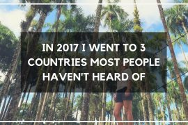In 2017 I went to 3 countries most people haven't heard of